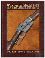 """WINCHESTER MODEL 1895 LAST OF THE CLASSIC LEVER ACTIONS"" BY ROB KASSAB & BRAD DUNBAR"