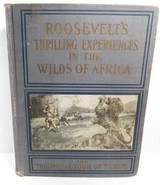 ROOSEVELT'S THRILLING EXPERIENCES in the WILDS of AFRICA by MARSHALL EVERETT – ILLUSTRATED from COLLECTING TEXAS – COPYRIGHT 1909