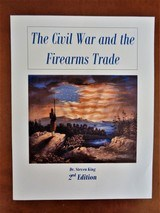 The Civil War & the Firearms Trade, 2nd Edition - framed by the political and social issues that would drive America to war with itself.