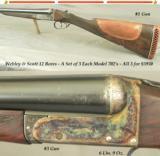 WEBLEY & SCOTT 12's- SET of 3 EACH MOD 702's- ALL 3 for $5950- 28