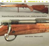 BROWNING BELGIUM 22-250 MEDALLION GRADE- TOTALLY APPEARS UNFIRED- OVERALL 99.5% CONDITION- MADE in 1971- SAKO ACTION