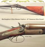 """MacNAUGHTON 12 NITRO PROVED HAMMER TOPLEVER GAME GUN- 28"""" DAMASCUS NP to 2 3/4""""- VERY STOUT WOOD FORE & AFT- 6 Lbs. 8 Oz.- WALLS .029""""-"""