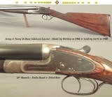 "ARMY & NAVY SIDELOCK EJECT 16 BORE- MADE by WEBLEY in 1906 & SOLD by A&N in 1908- 28"" Bbls.- DOLLS HEAD THIRD BITE- LONDON PROVED & in PROOF- 5-1"