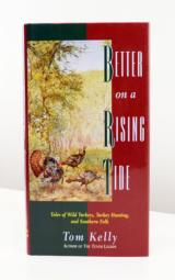 Better on a Rising Tide: Tales of Wild Turkeys, Turkey Hunting, and Southern Folk (Author: Tom Kelly) - 1 of 1
