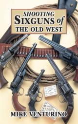 Shooting Sixguns of the Old West by Mike Venturino (Wolfe Publishing Company) - 1 of 2