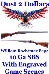 """William Rochester Pape 10 Ga 3"""" Nitro Proofed SBS Double Engraved Game Scenes William Ford Barrels"""